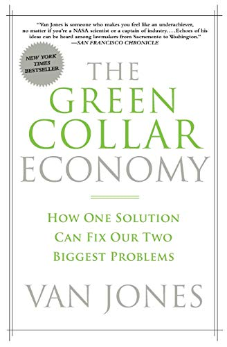 The Green Collar Economy: How One Solution Can Fix Our Two Biggest Problems: Jones, Van with Ariane...