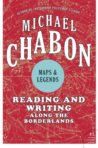 Maps and Legends: Reading and Writing Along: Chabon, Michael