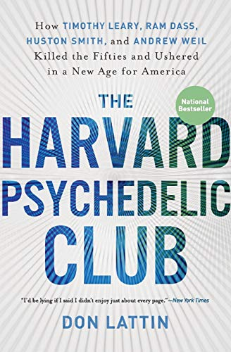 9780061655944: The Harvard Psychedelic Club: How Timothy Leary, Ram Dass, Huston Smith, and Andrew Weil Killed the Fifties and Ushered in a New Age for America