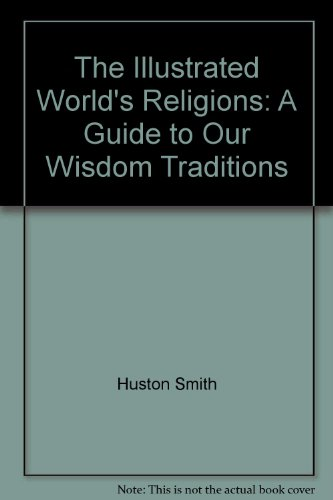 9780061660177: The Illustrated World's Religions: A Guide to Our Wisdom Traditions