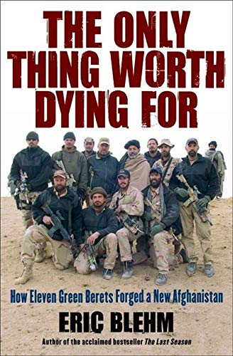 9780061661228: The Only Thing Worth Dying For: How Eleven Green Berets Forged a New Afghanistan