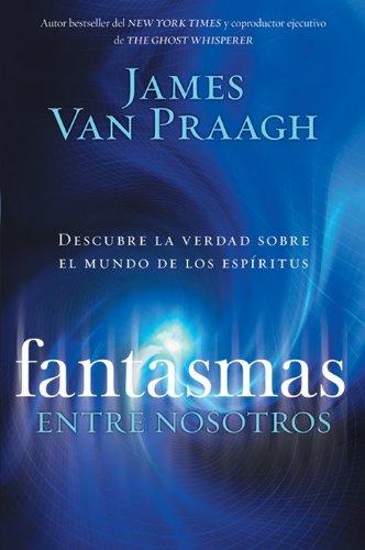 9780061661266: Fantasmas entre nosotros: Descubre la verdad sobre el mundo de los espiritus (Spanish Edition)