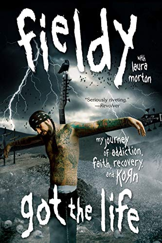 Got the Life: My Journey of Addiction, Faith, Recovery, and Korn: Fieldy; Fiedly