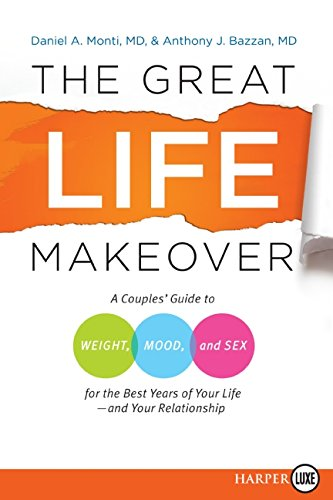The Great Life Makeover: A Couples' Guide: Daniel Monti M.D.,