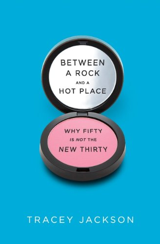 9780061669279: Between a Rock and a Hot Place: Why Fifty Is Not the New Thirty