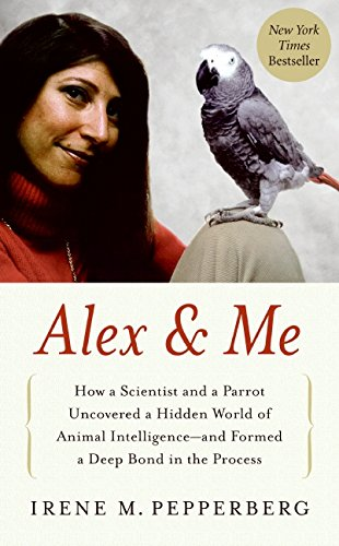 9780061672477: Alex & Me: How a Scientist and a Parrot Uncovered a Hidden World of Animal Intelligence--and Formed a Deep Bond in the Process