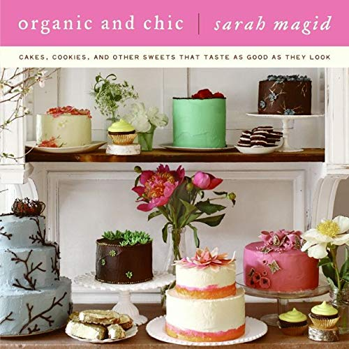 9780061673580: Organic and Chic: Cakes, Cookies, and Other Sweets That Taste as Good as They Look: Cakes, Cookies, and Other Desserts That Taste as Good as They Look