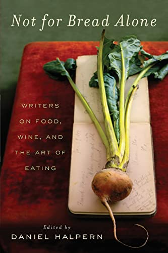 9780061673825: Not for Bread Alone: Writers on Food, Wine, and the Art of Eating