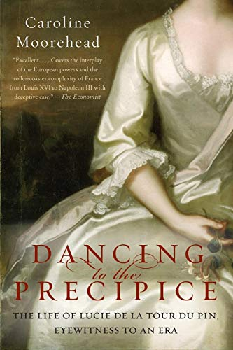 9780061684425: Dancing to the Precipice: The Life of Lucie de La Tour Du Pin, Eyewitness to an Era