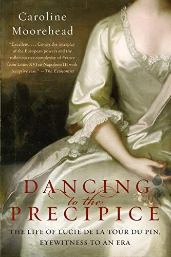 9780061684425: Dancing to the Precipice: The Life of Lucie de la Tour du Pin, Eyewitness to an Era