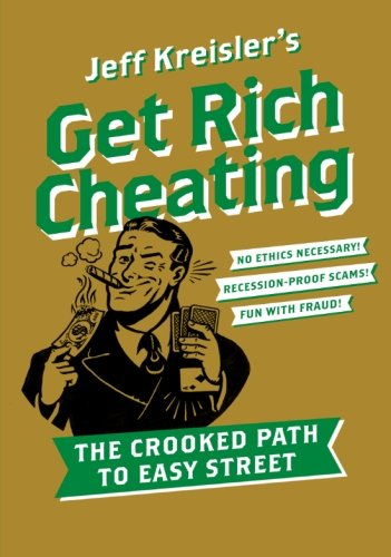 9780061686146: Get Rich Cheating: The Crooked Path to Easy Street