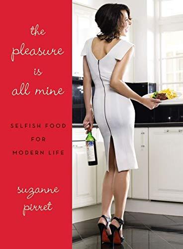 9780061687129: The Pleasure Is All Mine: Selfish Food for Modern Life