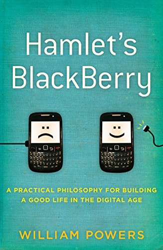 9780061687167: Hamlet's BlackBerry: A Practical Philosophy for Building a Good Life in the Digital Age