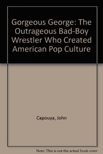 9780061688270: Gorgeous George: The Outrageous Bad-Boy Wrestler Who Created American Pop Culture