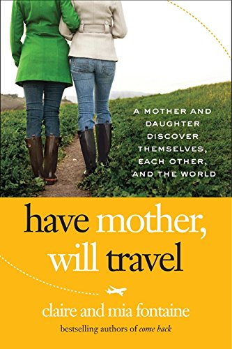 9780061688393: Have Mother, Will Travel: A Mother and Daughter Discover Themselves, Each Other, and the World [Idioma Inglés]