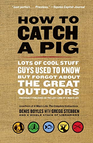 9780061688492: How to Catch a Pig: Lots of Cool Stuff Guys Used to Know but Forgot About the Great Outdoors