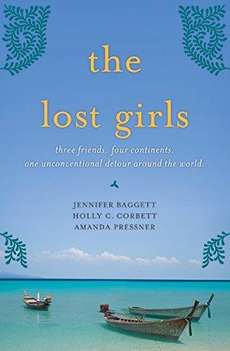 The Lost Girls Three Friends. Four Continents.: Baggett, Jennifer &