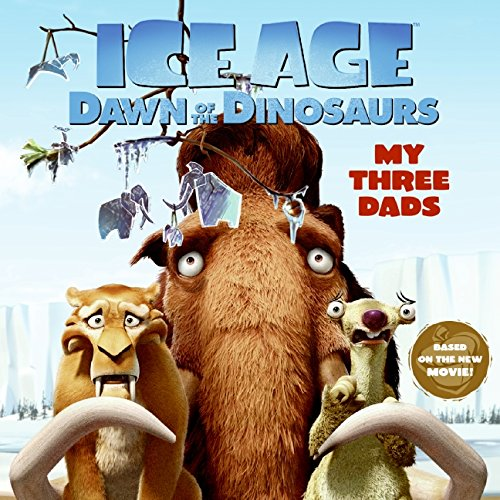 9780061689758: Ice Age: Dawn of the Dinosaurs: My Three Dads