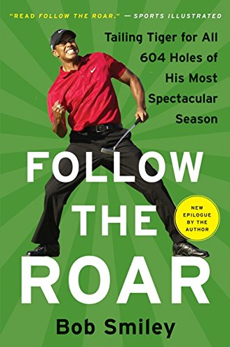 9780061690266: Follow the Roar: Tailing Tiger for All 604 Holes of His Most Spectacular Season
