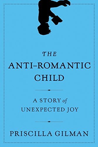 9780061690273: The Anti-Romantic Child: A Story of Unexpected Joy