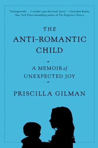 9780061690280: The Anti-Romantic Child: A Memoir of Unexpected Joy