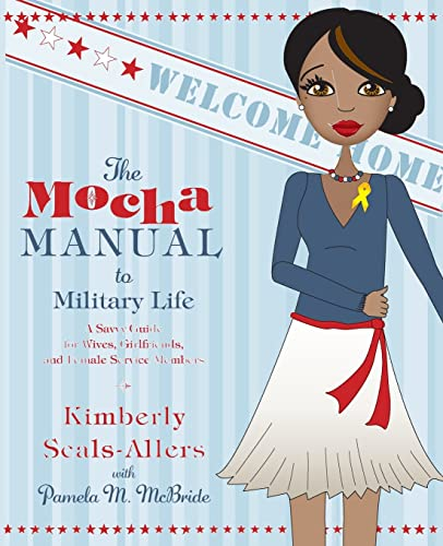 9780061690488: The Mocha Manual to Military Life: A Savvy Guide for Wives, Girlfriends, and Female Service Members (Mocha Manuals)