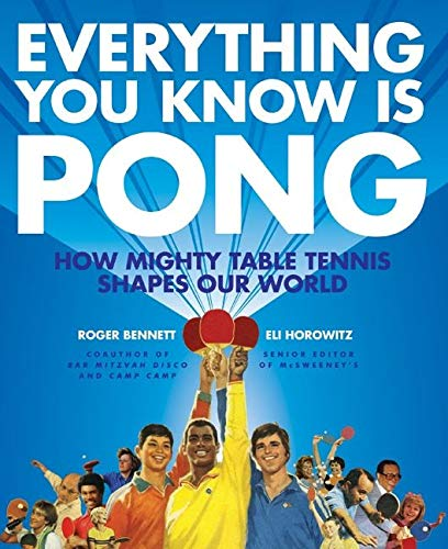 9780061690518: Everything You Know Is Pong: How Mighty Table Tennis Shapes Our World