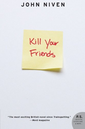 Kill Your Friends: A Novel: John Niven