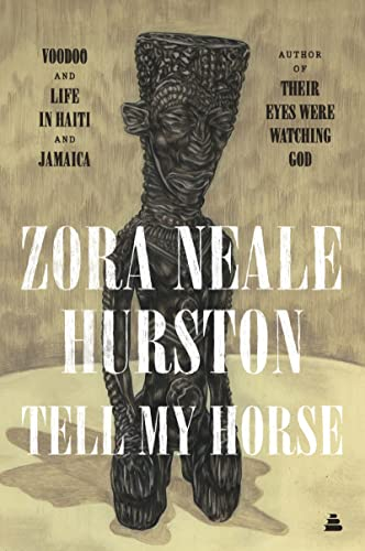 Tell My Horse: Voodoo and Life in Haiti and Jamaica (HarperPerennial Modern Classics)