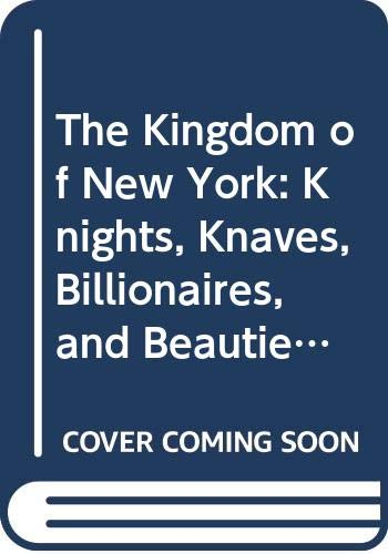 9780061695414: The Kingdom of New York: Knights, Knaves, Billionaires, and Beauties in the City of Big Shots