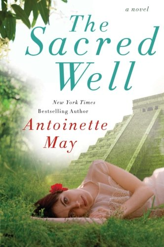 The Sacred Well: A Novel (0061695556) by May, Antoinette