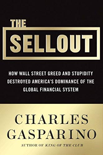 9780061697166: The Sellout: How Three Decades of Wall Street Greed and Government Mismanagement Destroyed the Global Financial System
