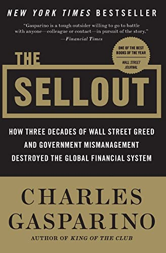 9780061697173: The Sellout: How Three Decades of Wall Street Greed and Government Mismanagement Destroyed the Global Financial System