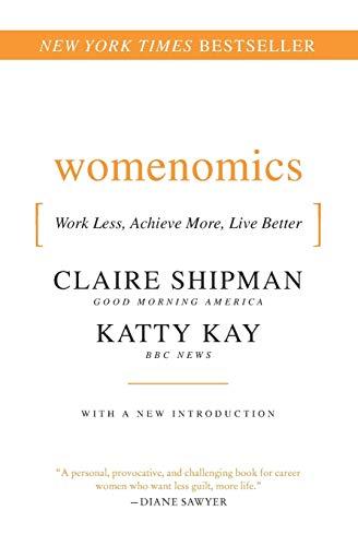 Womenomics: Work Less, Achieve More, Live Better: Shipman, Claire