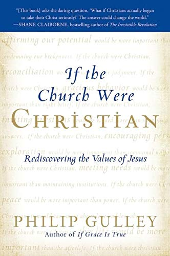 If the Church Were Christian: Rediscovering the Values of Jesus (0061698776) by Philip Gulley