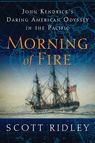 9780061700125: Morning of Fire: John Kendrick's Daring American Odyssey in the Pacific