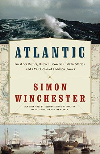 Atlantic: great sea battles, heroic discoveries, titanic storms & a vast ocean of a million ...