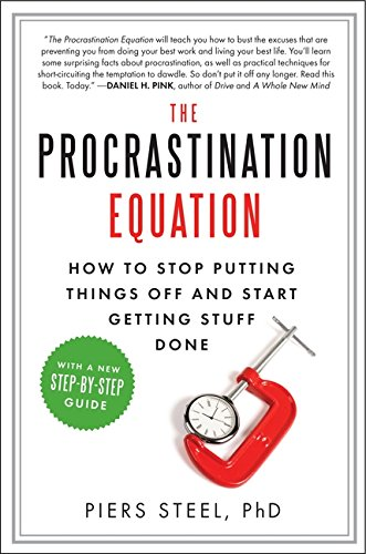 The Procrastination Equation: How to Stop Putting Things Off and Start Getting Stuff Done: Steel, ...