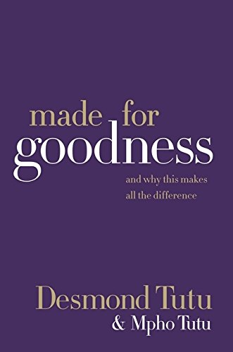 Made for Goodness: And Why This Makes: Desmond Tutu, Mpho