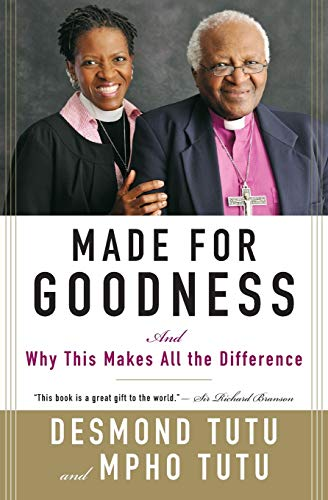 Made for Goodness: And Why This Makes All the Difference: Tutu, Mpho, Tutu, Desmond