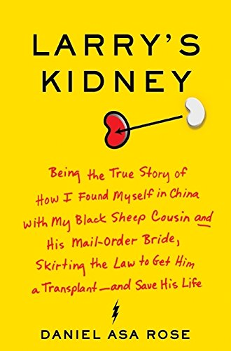 9780061708701: Larry's Kidney: Being the True Story of How I Found Myself in China with My Black Sheep Cousin and His Mail-Order Bride, Skirting the