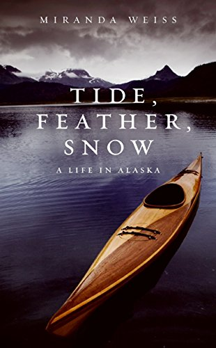 9780061710254: Tide, Feather, Snow: A Life in Alaska
