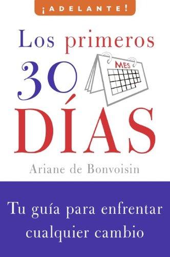 9780061710407: Los Primeros 30 Dias: Tu Guia Para Enfrentar Cualquier Cambio (Adelante)