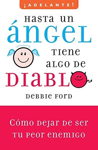 9780061710513: Hasta un angel tiene algo de diablo: C�mo dejar de ser tu peor enemigo (Adelante!/ Go Ahead!) (Spanish Edition)