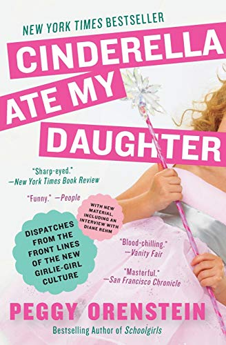 9780061711534: Cinderella Ate My Daughter: Dispatches from the Front Lines of the New Girlie-Girl Culture