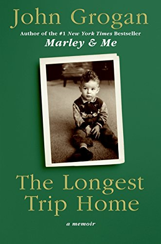 The Longest Trip Home: A Memoir: Grogan, John