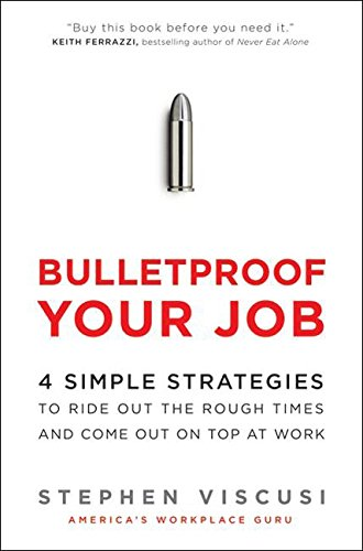 9780061713606: Bulletproof Your Job: 4 Simple Strategies to Ride Out the Rough Times and Come Out On Top at Work