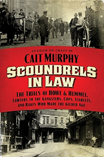 9780061714283: Scoundrels in Law: The Trials of Howe & Hummel, Lawyers to the Gangsters, Cops, Starlets, and Rakes Who Made the Gilded Age