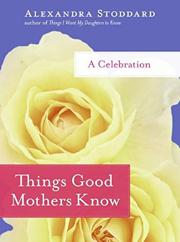 9780061714429: Things Good Mothers Know: A Celebration