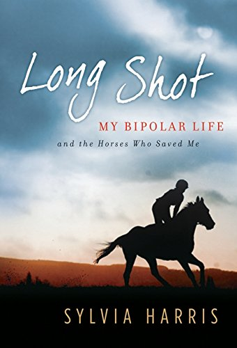 9780061714443: Long Shot: My Bipolar Life and the Horses Who Saved Me